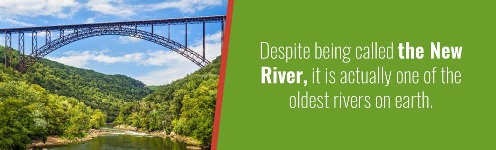 Despite being called the New River,, it is actualy one of the oldest rivers on earth