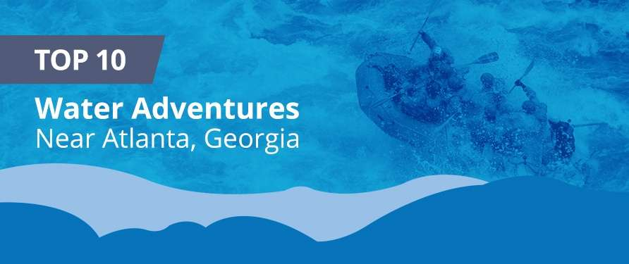 Top Ten Water Adventures Near Atlanta, Georgia